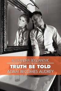 Book Cover, Truth Be Told: Adam Becomes Audrey